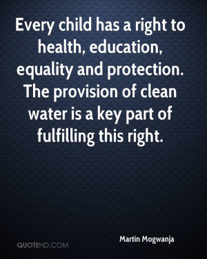 Every child has a right to health, education, equality and protection ...