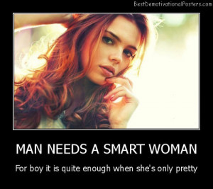 Man Needs a Smart Woman Best Demotivational Posters