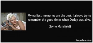 My earliest memories are the best. I always try to remember the good ...