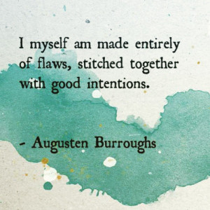 myself am made entirely of flaws, stitched together with good ...
