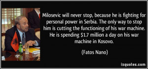 Milosevic will never stop, because he is fighting for personal power ...