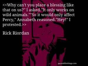 Rick Riordan - quote-Why can't you place a blessing like that on us ...