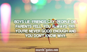 Love hurts. boys lie . Friends Cry. People Die. Parents yell. You ...