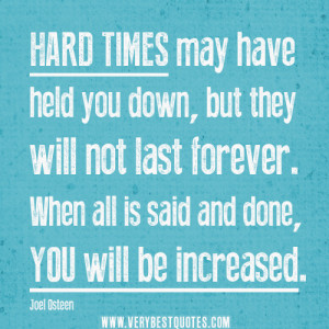 "uplifting quotes for hard times, ""Hard times may have held you down ..."