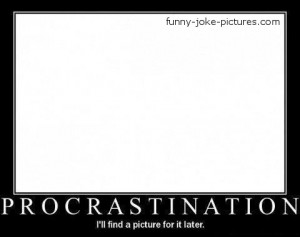 Funny Procrastination Meme Picture - I'll find a picture for it later.