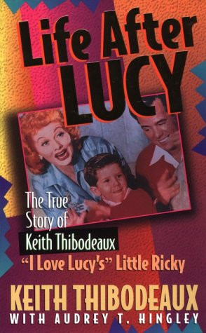 Life After Lucy: The True Story of Keith Thibodeaux--