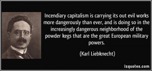 Incendiary capitalism is carrying its out evil works more dangerously ...