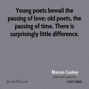 Young poets bewail the passing of love; old poets, the passing of time ...