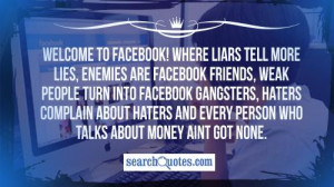 lies, enemies are Facebook friends, weak people turn into Facebook ...