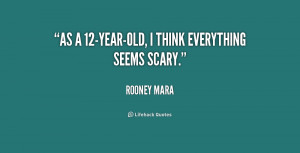 quote-Rooney-Mara-as-a-12-year-old-i-think-everything-seems-200986_1 ...