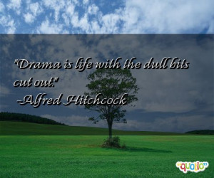 Drama is life with the dull bits cut out.