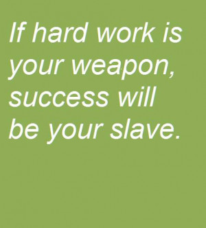 through hard work short quotes on success and hard work