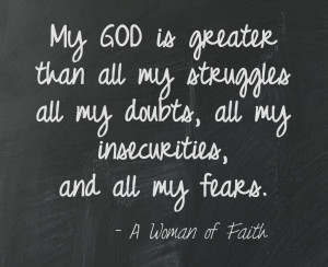 ... all my doubts, all my insecurities, and all my fears. A Woman of Faith