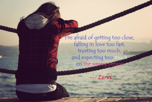afraid of getting too close, falling in love too fast, trusting ...
