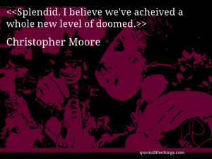 Christopher Moore - quote-Splendid. I believe we've acheived a whole ...