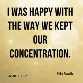 Mike Fratello - I was happy with the way we kept our concentration.
