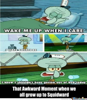 Since When Did I Become Squidward?