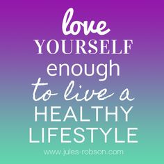 Love yourself enough to live a healthy lifestyle. Rediscover your best ...