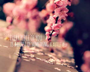 """Beauty Quote 7: """"Every piece of you is a burst of something ..."""