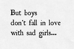 Sad Girl Quotes About Boys Boys fall in love with sad