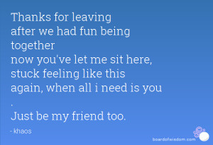 Thanks for leaving after we had fun being together now you've let me ...