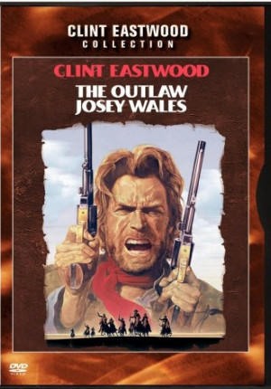 The Outlaw Josey Wales Starring Clint Eastwood Chief Dan George And