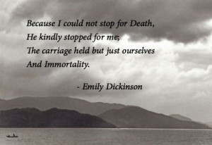 Excerpt from: Because I could not stop for death - Emily Dickinson)