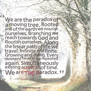 Quotes Picture: we are the paradox of a moving tree rooted and of the ...