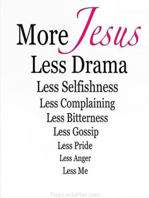 you have everything in your life, more jesus means less selfishness ...