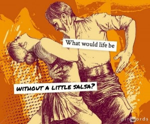 What would life be like without a little salsa?