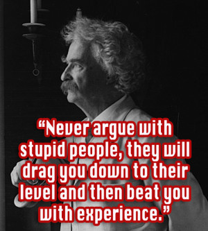 Never Argue With Stupid People: Quote About Never Argue With Stupid ...