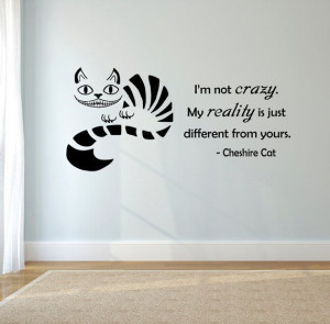 Cheshire Cat quoteI'm Not Crazy Wall Decal 24 X by ValueVinylArt, $12 ...