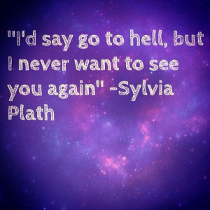 Sylvia Plath Quote. One of my all time favorites.