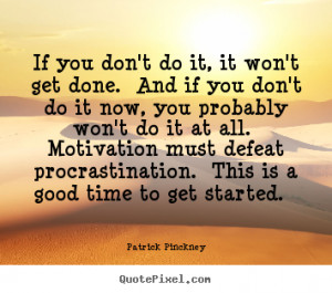 Create picture quote about motivational - If you don't do it, it won't ...