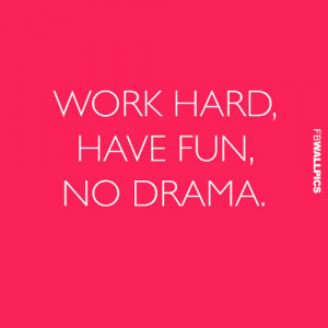 Work Hard Have Fun No Drama Quote Picture