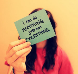can do anything just not everything. – Motivational Quote
