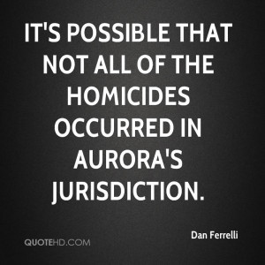 ... that not all of the homicides occurred in Aurora's jurisdiction
