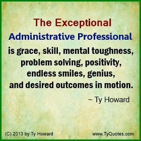 Ty Howard Quote on Administrative Professionals Support Staff
