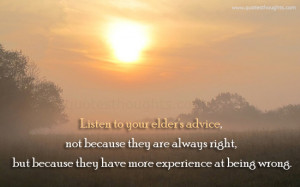 Listen to your elder's advice, not because they are always right ...