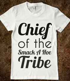 Chief Of The Smack A Hoe Tribe from Glamfoxx Shirts More