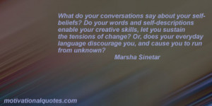 ... discourage you, and cause you to run from unknown? -Marsha Sinetar