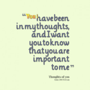 Quotes Picture: you have been in my thoughts, and i want you to know ...