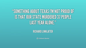 quote-Richard-Linklater-something-about-texas-im-not-proud-of-197517 ...