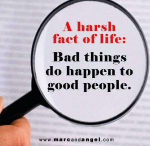 Harsh fact of life: Bad things happen to good people