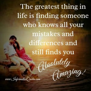 Find someone who knows all your mistakes & still finds you amazing