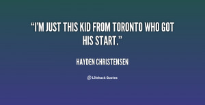 Toronto who got his start. - Hayden Christensen at Lifehack Quotes