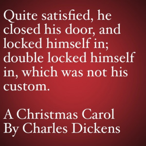 ... Quotes from A Christmas Carol #12 – …double locked himself in
