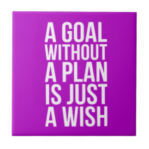 WORDS OF WISDOM A GOAL WITHOUT A PLAN IS JUST A WI CERAMIC TILE