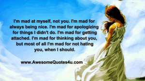 mad at myself not you i m mad for always being nice i m mad for ...