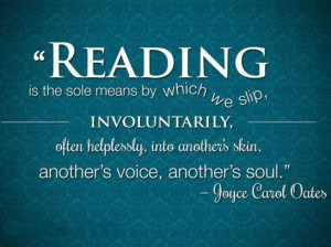 Reading is the sole means by which we slip, involuntarily, often ...